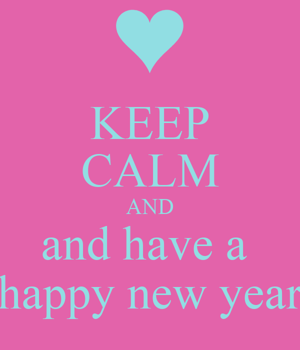 KEEP CALM AND and have a  happy new year