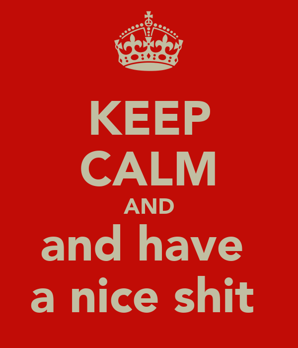 KEEP CALM AND and have  a nice shit