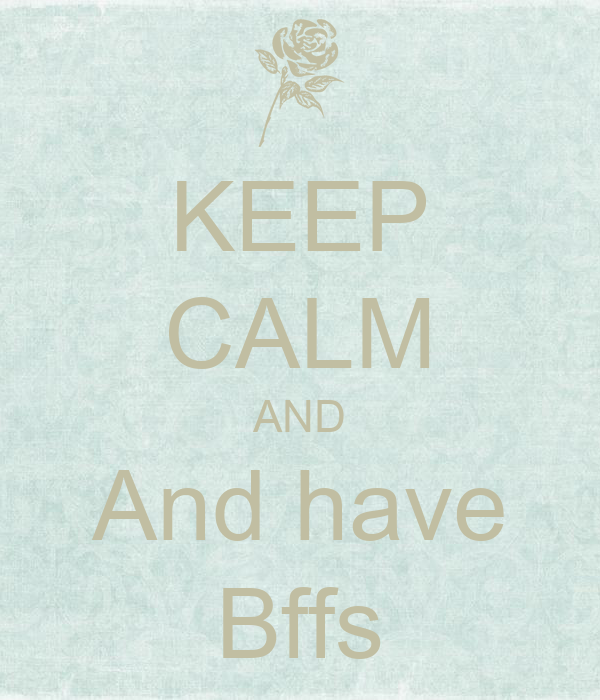 KEEP CALM AND And have Bffs