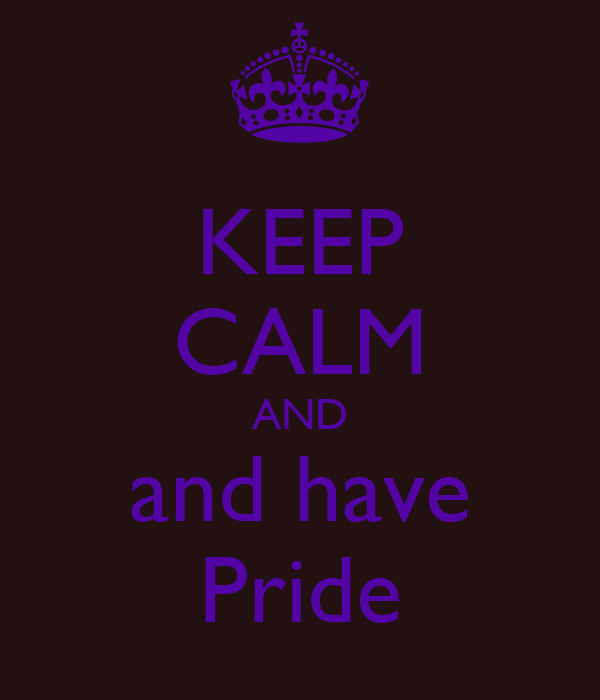 KEEP CALM AND and have Pride