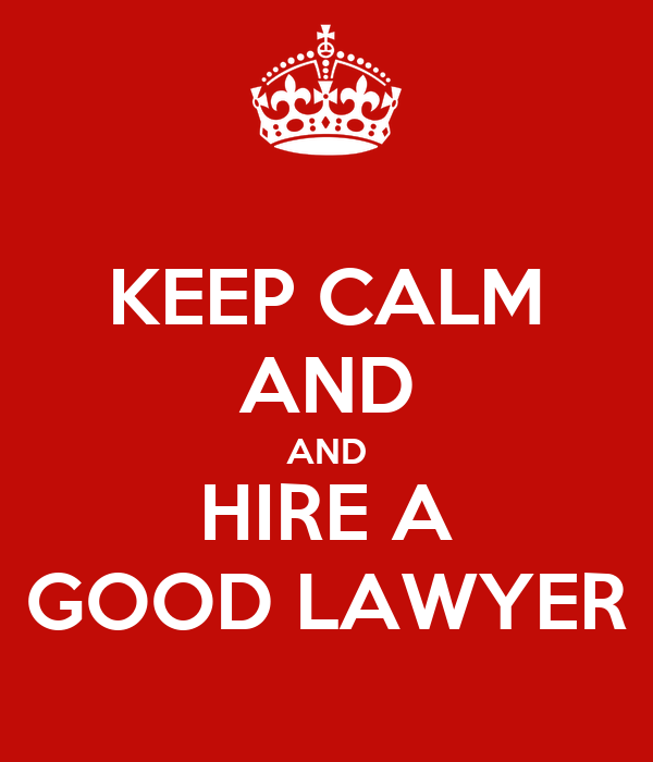 KEEP CALM AND AND HIRE A GOOD LAWYER