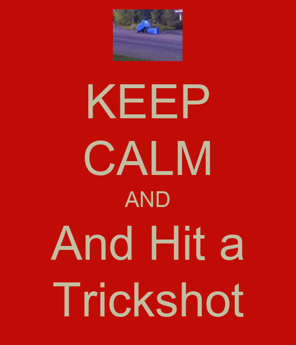 KEEP CALM AND And Hit a Trickshot