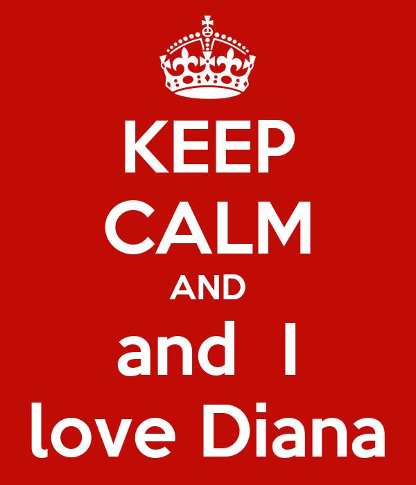 KEEP CALM AND and  I love Diana