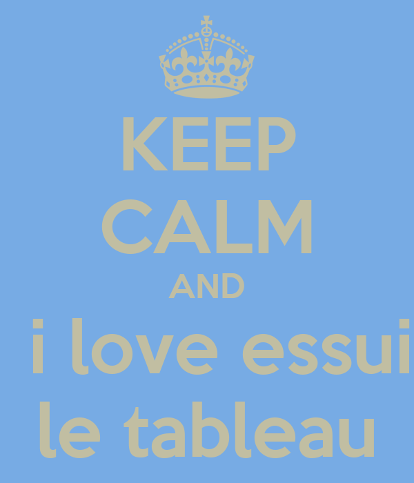 KEEP CALM AND and  i love essuiyer  le tableau