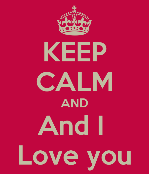 KEEP CALM AND And I  Love you