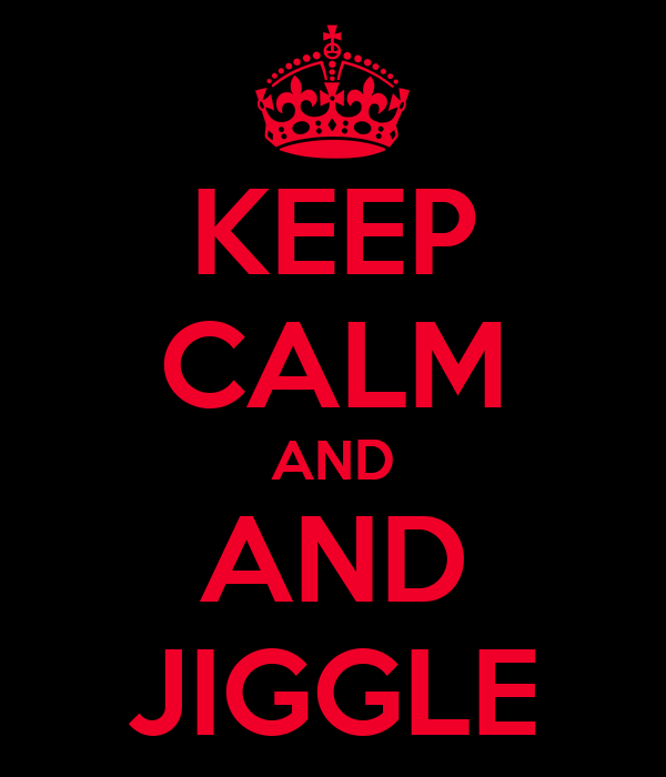 KEEP CALM AND AND JIGGLE