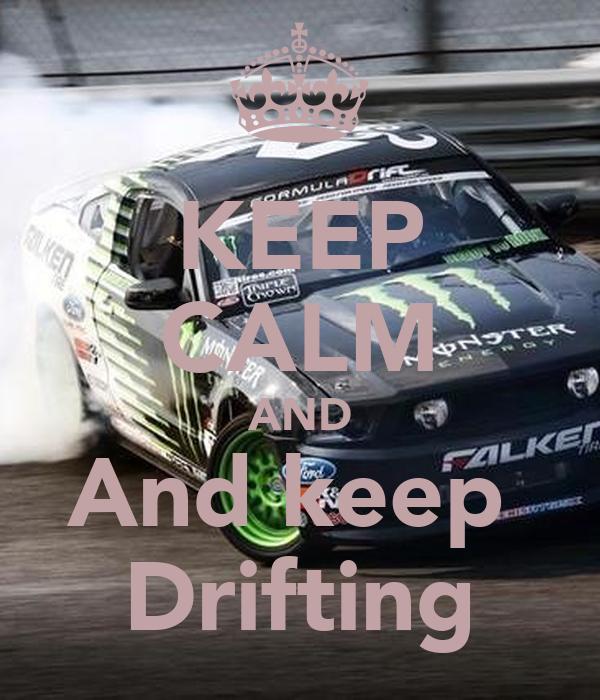 KEEP CALM AND And keep  Drifting