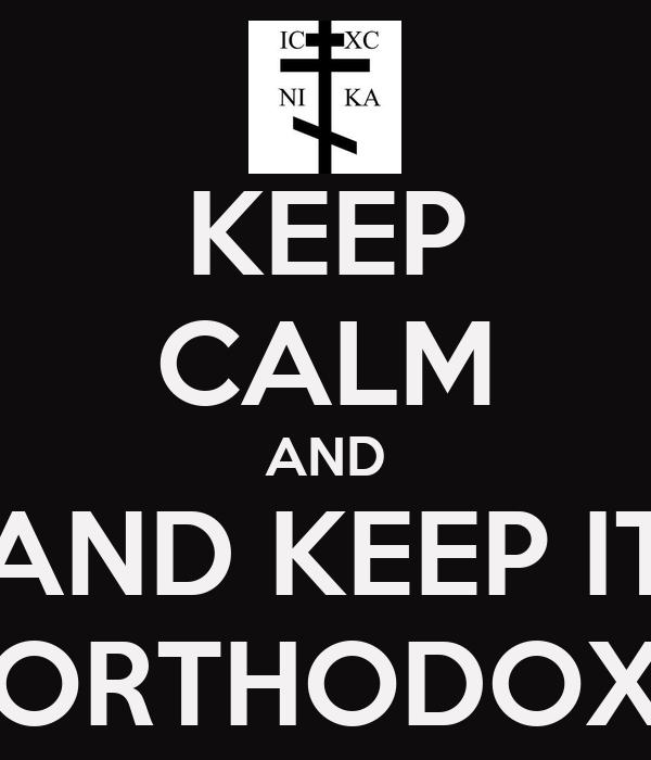 KEEP CALM AND AND KEEP IT ORTHODOX