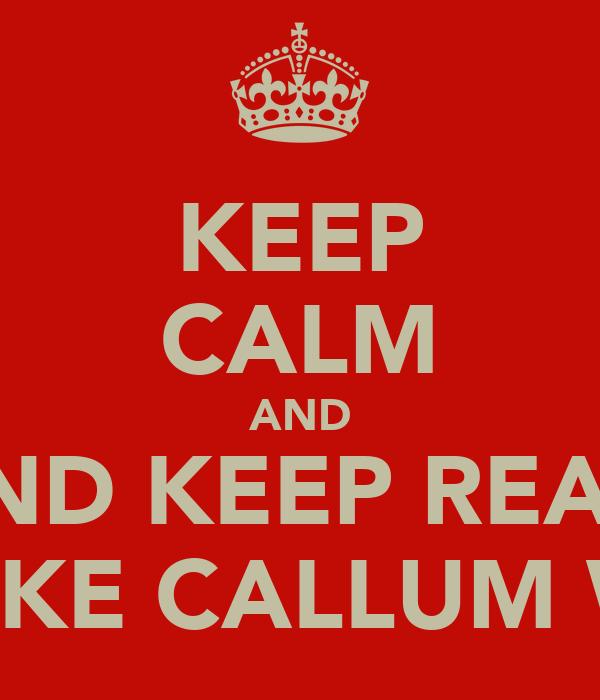 KEEP CALM AND AND KEEP REAM LIKE CALLUM W
