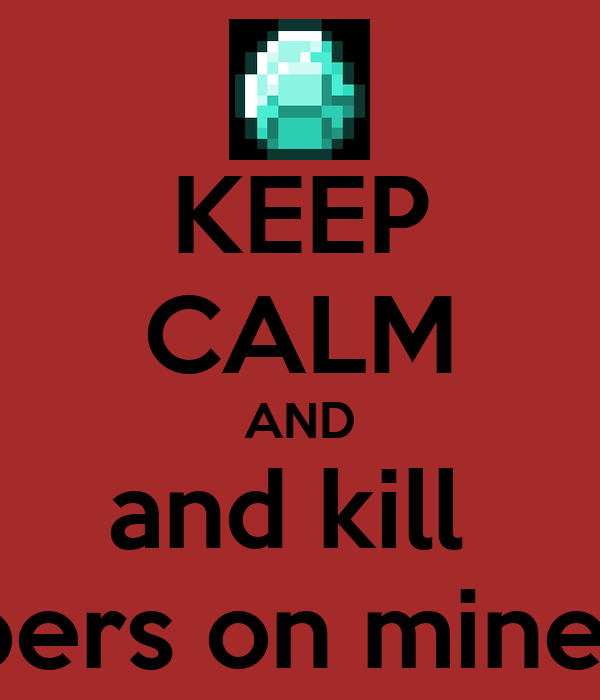 KEEP CALM AND and kill  creapers on minecraft