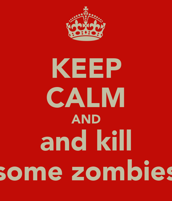 KEEP CALM AND and kill some zombies