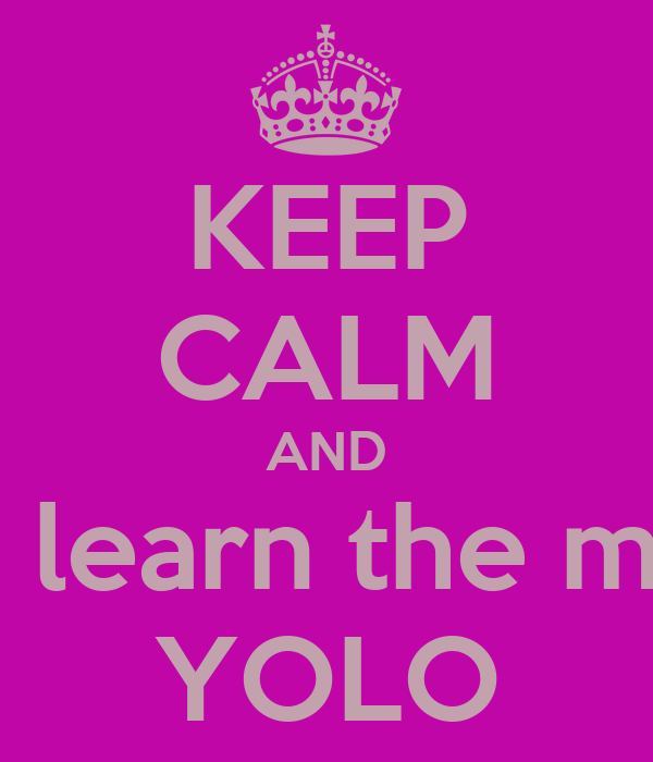 KEEP CALM AND and learn the moto YOLO