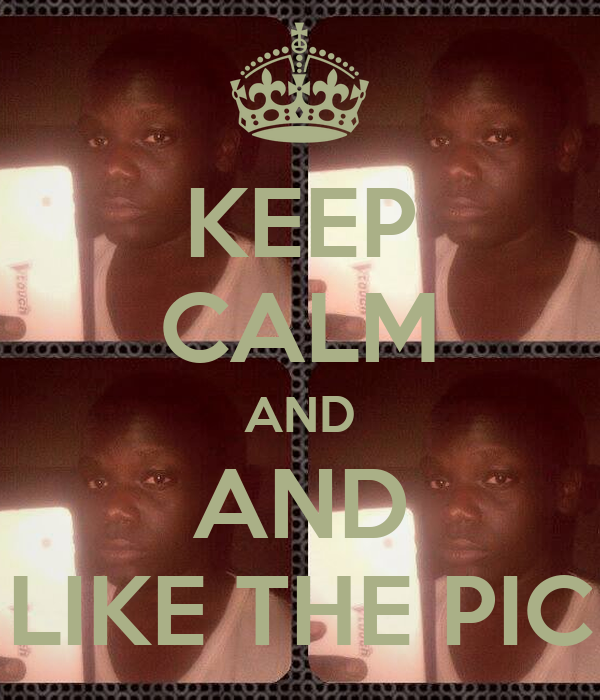 KEEP CALM AND AND LIKE THE PIC
