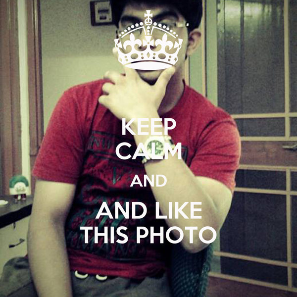 KEEP CALM AND AND LIKE THIS PHOTO