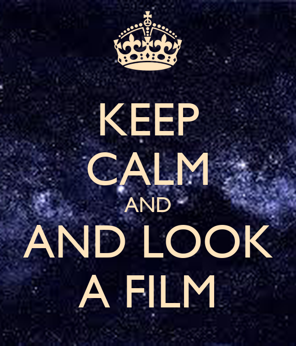 KEEP CALM AND AND LOOK A FILM