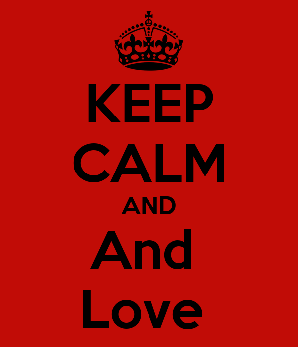 KEEP CALM AND And  Love