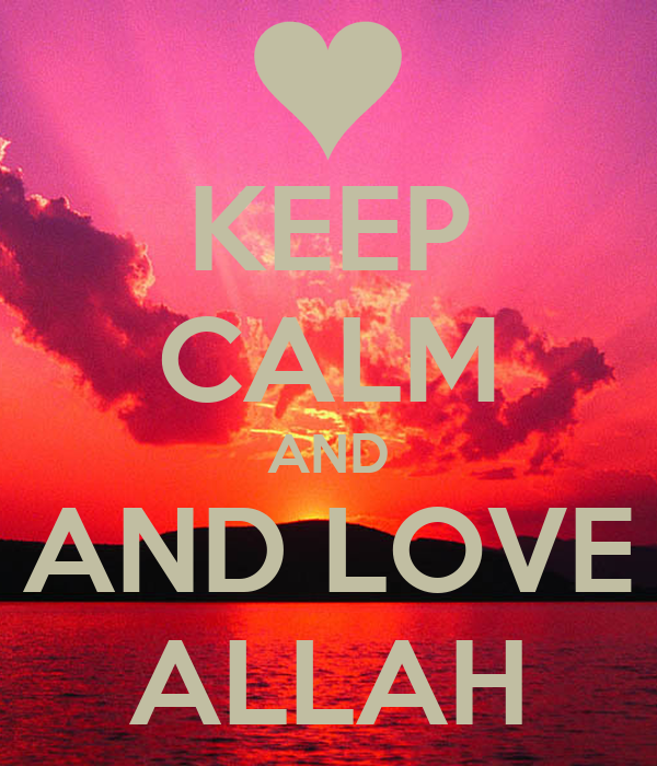 KEEP CALM AND AND LOVE ALLAH