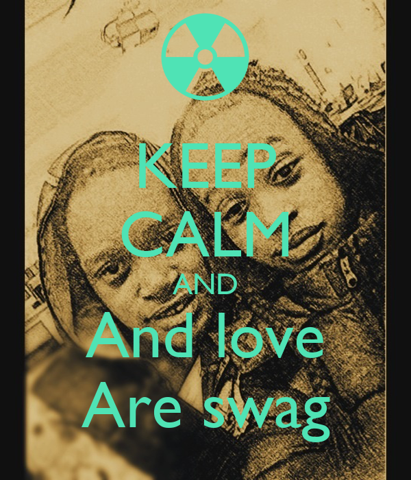 KEEP CALM AND And love Are swag