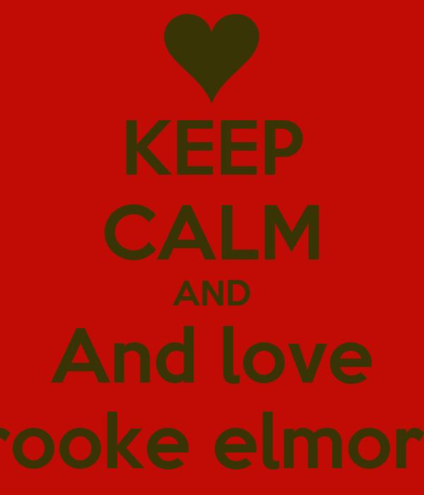 KEEP CALM AND And love Brooke elmore