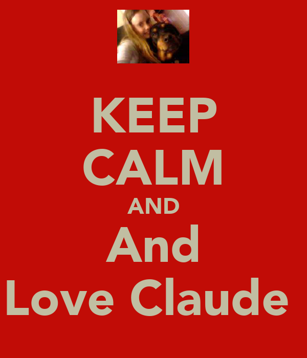 KEEP CALM AND And Love Claude