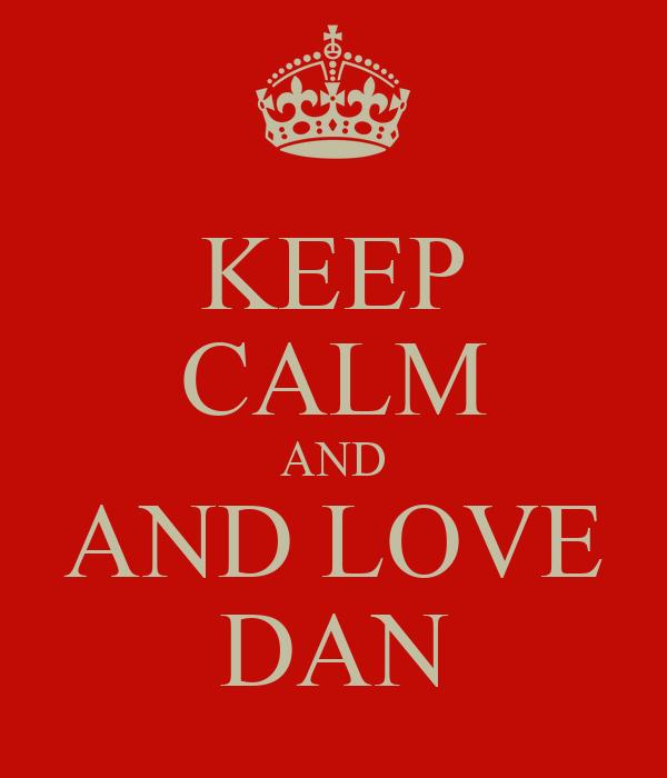 KEEP CALM AND AND LOVE DAN