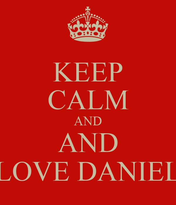 KEEP CALM AND AND LOVE DANIEL