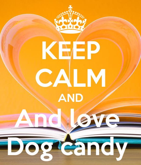KEEP CALM AND And love  Dog candy