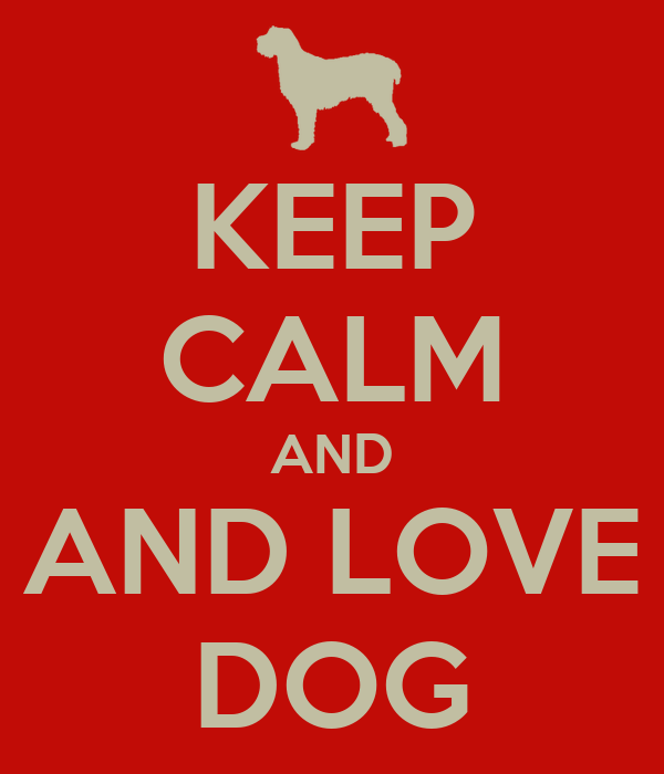 KEEP CALM AND AND LOVE DOG