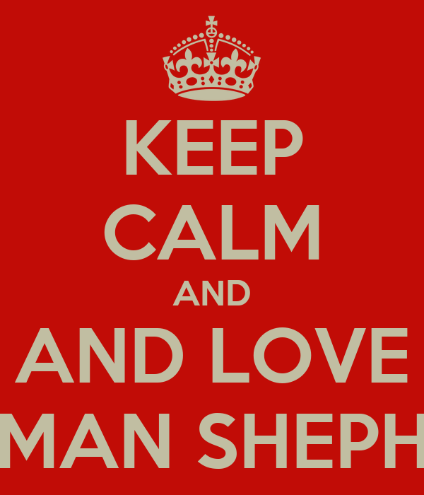 KEEP CALM AND AND LOVE GERMAN SHEPHERD