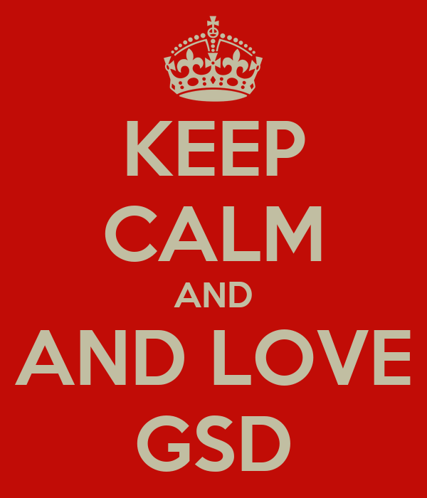 KEEP CALM AND AND LOVE GSD