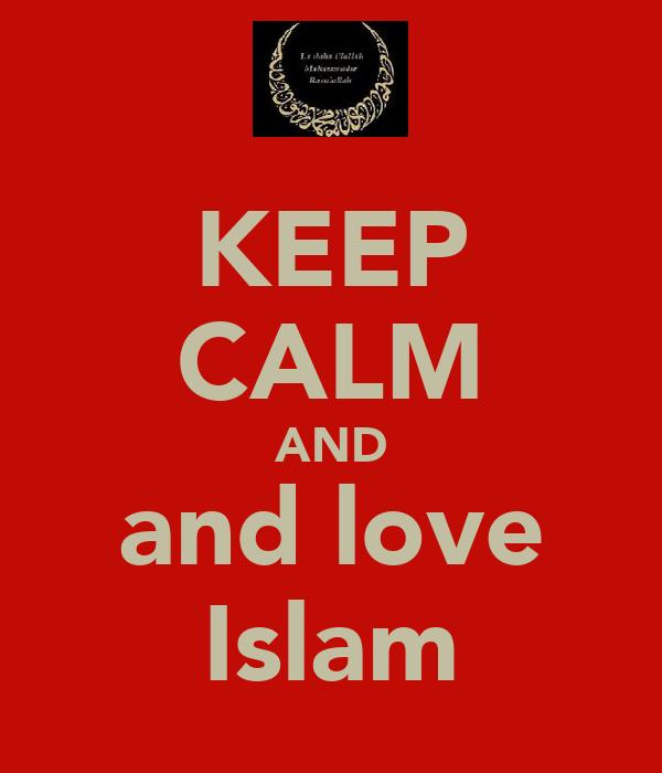 KEEP CALM AND and love Islam