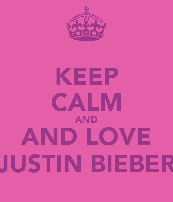 KEEP CALM AND AND LOVE JUSTIN BIEBER