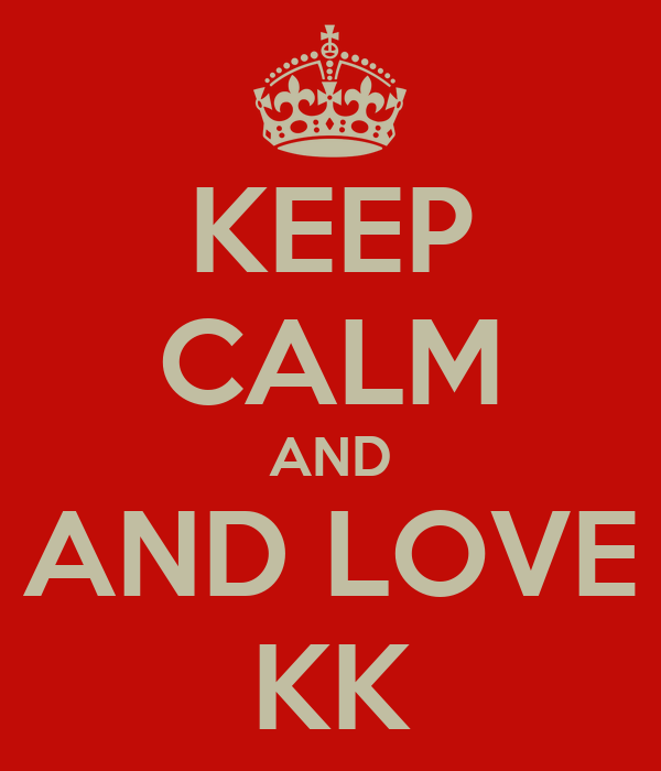 KEEP CALM AND AND LOVE KK