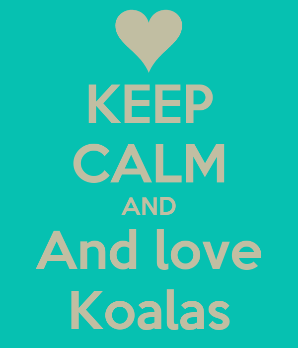 KEEP CALM AND And love Koalas