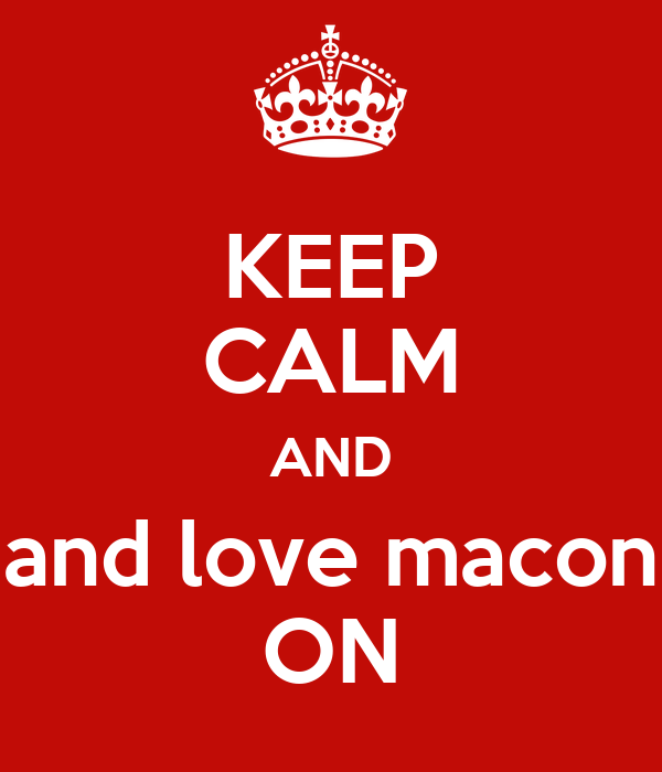 KEEP CALM AND and love macon ON