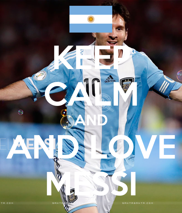 KEEP CALM AND AND LOVE MESSI
