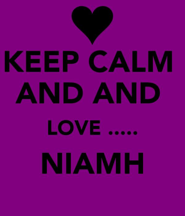 KEEP CALM  AND AND  LOVE ..... NIAMH