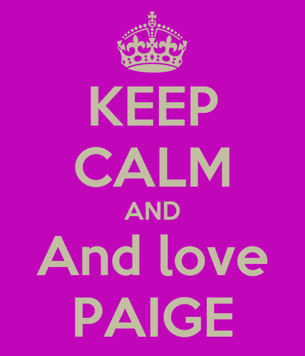 KEEP CALM AND And love PAIGE