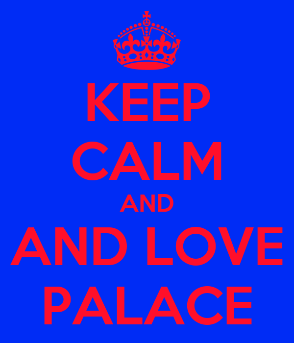 KEEP CALM AND AND LOVE PALACE