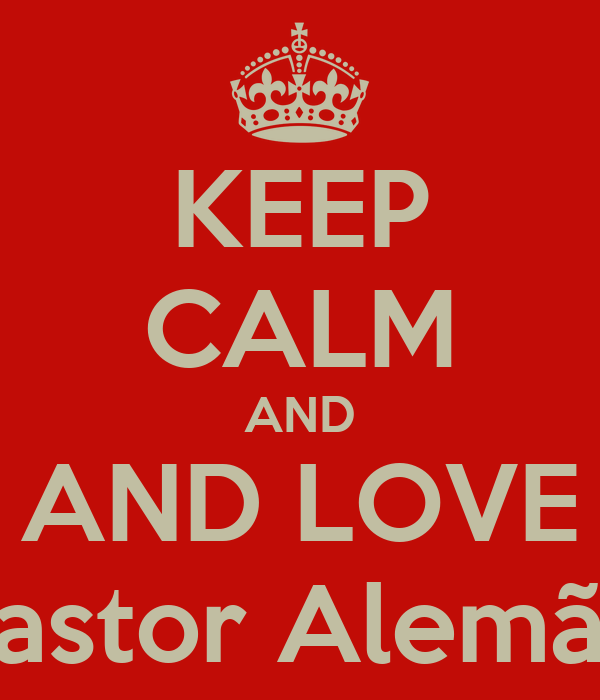 KEEP CALM AND AND LOVE Pastor Alemão