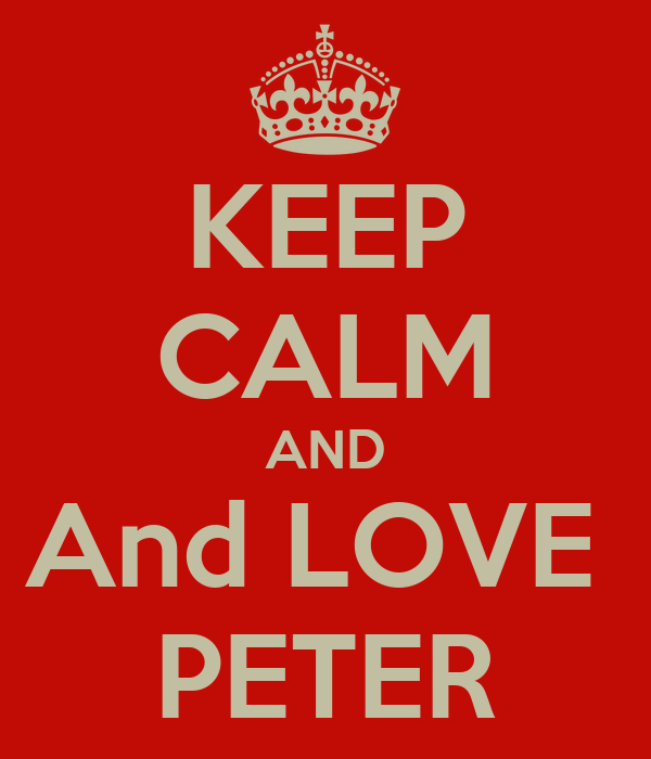 KEEP CALM AND And LOVE  PETER