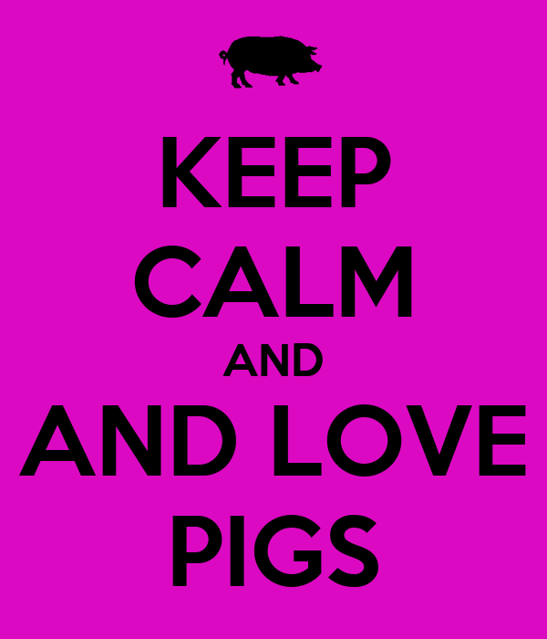 KEEP CALM AND AND LOVE PIGS