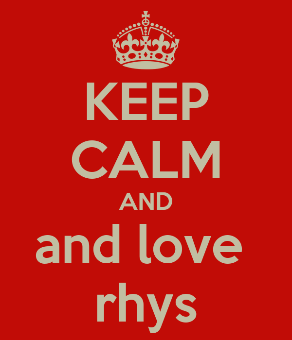 KEEP CALM AND and love  rhys