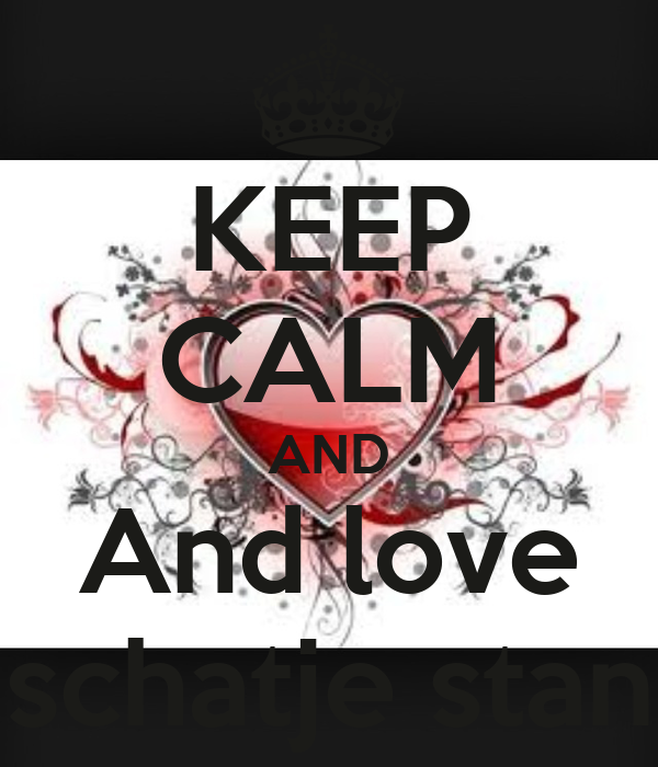 KEEP CALM AND And love schatje stan