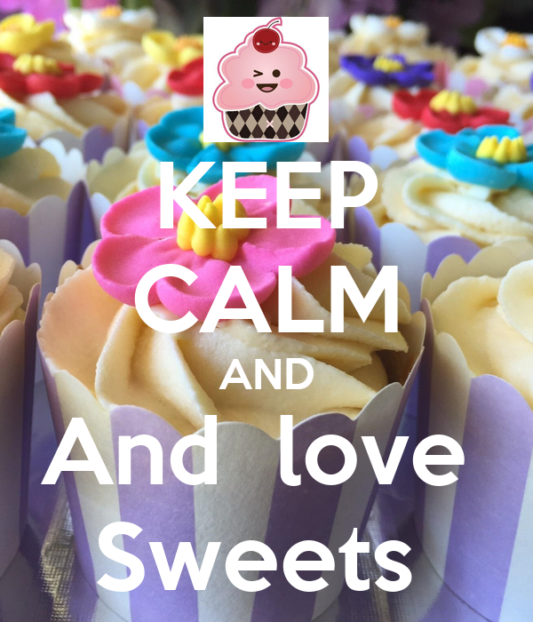 KEEP CALM AND And  love  Sweets