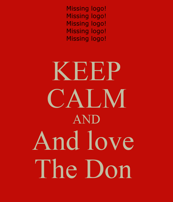 KEEP CALM AND And love  The Don