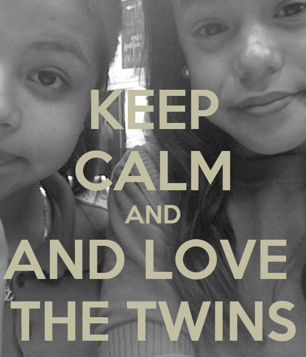 KEEP CALM AND AND LOVE  THE TWINS