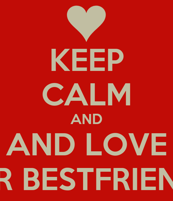 KEEP CALM AND AND LOVE UR BESTFRIEND