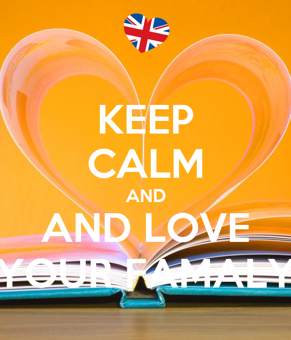 KEEP CALM AND AND LOVE YOUR FAMALY
