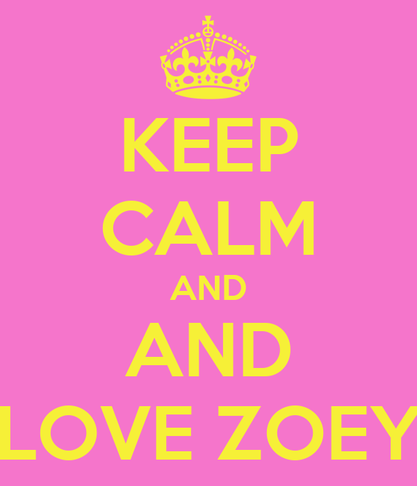 KEEP CALM AND AND LOVE ZOEY